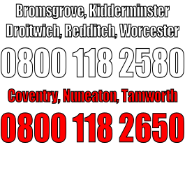 Bromsgrove, Kidderminster Droitwich, Redditch, Worcester 0800 118 2580 Coventry, Nuneaton, Tamworth 0800 118 2650
